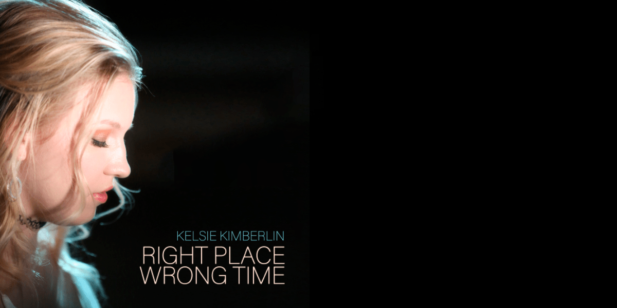 Kelsie Kimberlin - Right Place Wrong Time